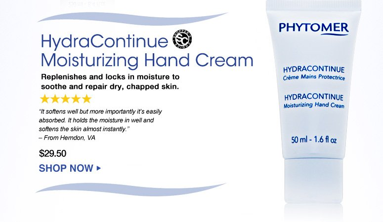 """Shopper's Choice. 5 Stars HydraContinue Moisturizing Hand Cream Replenishes and locks in moisture to soothe and repair dry, chapped skin. """"It softens well but more importantly it's easily absorbed. It holds the moisture in well and softens the skin almost instantly."""" – From Herndon, VA $29.50  Shop Now>>"""