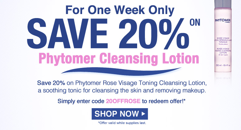 Save 20% on Phytomer Cleansing Lotion  For One Week Only, save 20% on the Phytomer Rose Visage Toning Cleansing Lotion, the soothing tonic for cleansing the skin and removing makeup. Simply enter code 20OFFROSE to redeem offer! Offer Ends September 19. Shop Now>>