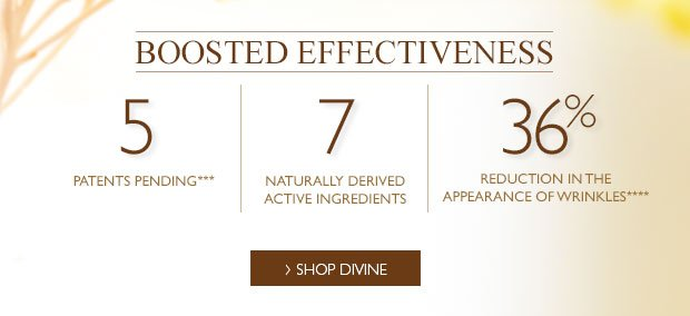 Boosted Effectiveness 5 patents pending*** 7 naturally derived active ingredients 36% reduction in the appearance of wrinkles****
