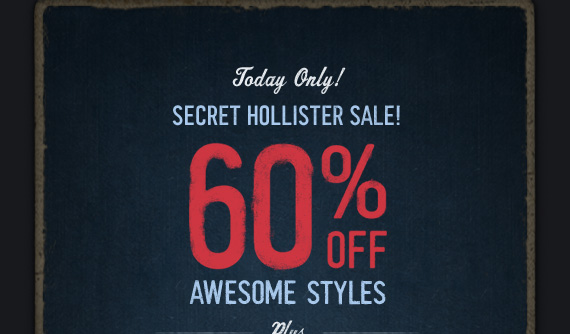 Today Only!     SECRET HOLLISTER SALE!     60% OFF     AWESOME STYLES
