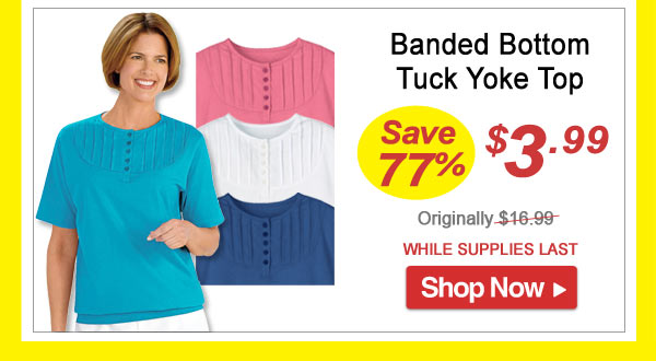 Banded Bottom Tuck Yoke Top - Save 77% - Now Only $3.99 Limited Time Offer