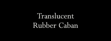 Translucent Rubber Caban
