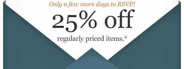 25% OFF regularly priced items*