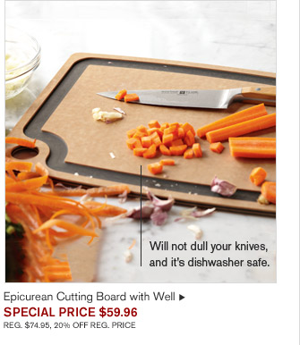 Will not dull your knives, and it's dishwasher safe. - Epicurean Cutting Board with Well - SPECIAL PRICE $59.96 - REG. $74.95, 20% OFF REG. PRICE