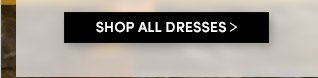 SHOP ALL DRESSES