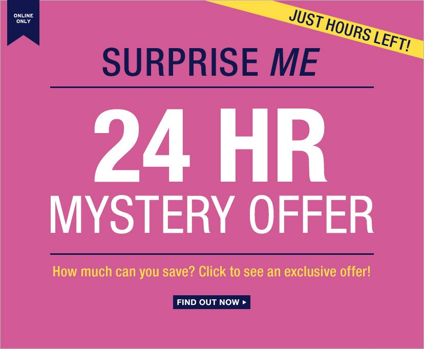 ONLINE ONLY | SURPRISE ME | JUST HOURS LEFT! | 24 HR MYSTERY OFFER | How much can you save? Click to see an exclusive offer! | FIND OUT NOW