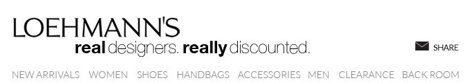 LOEHMANN'S real designers. really discounted. NEW ARRIVALS WOMEN   SHOES  HANDBAGS     ACCESSORIES     MEN     CLEARANCE   BACK ROOM