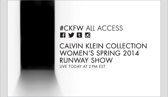 ALL ACCESS! CALVIN KLEIN COLLECTION WOMEN'S SPRING 2014 RUNWAY SHOW LIVE TODAY @ 2PM EST