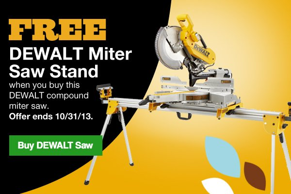 FREE DEWALT Miter Saw Stand when you buy this DEWALT compound miter saw. Offer ends 10/31/12. Buy DEWALT Saw.