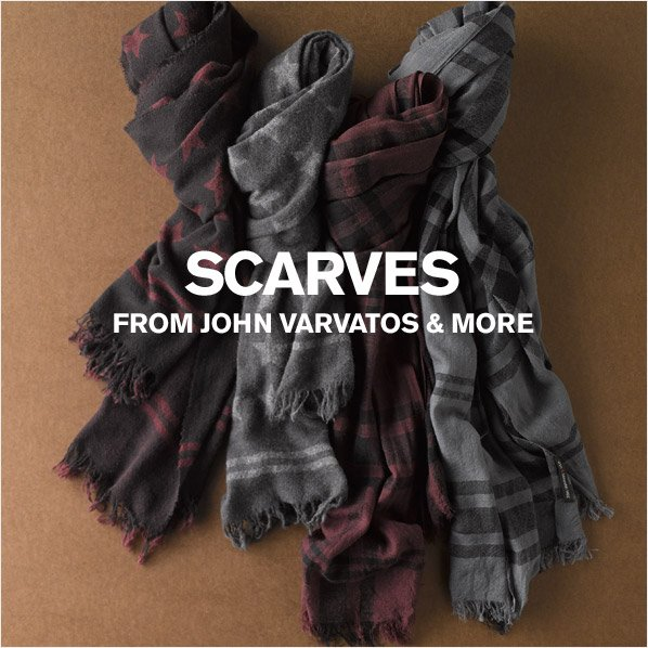 SCARVES FROM JOHN VARVATOS & MORE
