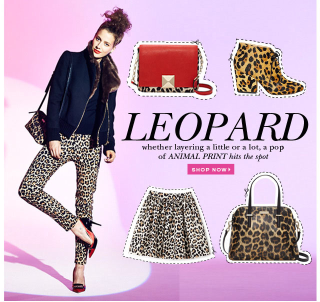 leopard. whether layering a little or a lot, a pop of animal print hits the spot. shop now.