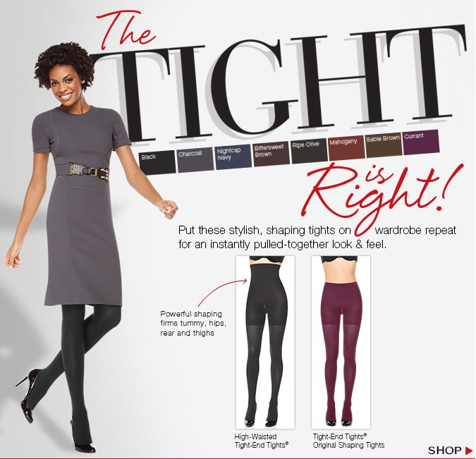 The Tight is Right! Put these stylish, shaping tights on wardrobe repeat for an instantly pulled-together look & feel.