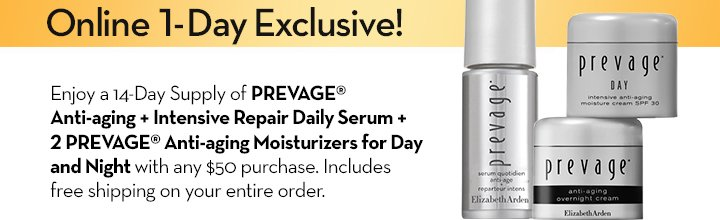 Online 1-Day Exclusive! Enjoy a 14-Day Supply of PREVAGE® Anti-aging + Intensive Repair Daily Serum + 2 PREVAGE® Anti-aging Moisturizers for Day and Night with any  $50 purchase. Includes free shipping on your entire order.