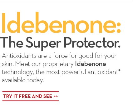 Idebenone: The Super Protector. Antioxidants are a force for good for your skin. Meet our proprietary Idebenone technology, the most powerful antioxidant* available today. TRY IT FREE AND SEE.