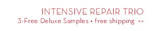 INTENSIVE REPAIR TRIO. 3-Free Deluxe Samples + free shipping.