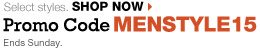 Promo Code MENSTYLE15. Ends Sunday.