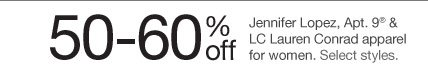 50-60% off Jennifer Lopez, Apt. 9 & LC Lauren Conrad apparel for women. Select styles.