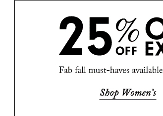 25% OFF ONLINE EXCLUSIVES.  SHOP WOMEN'S.