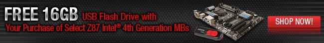 FREE 16GB USB Flash Drive with Your Purchase of Select Z87 Intel 4th Generation MBs.