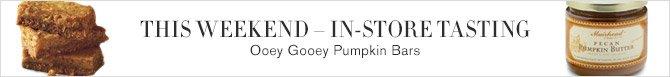 THIS WEEKEND - IN-STORE TASTING -- Ooey Gooey Pumpkin Bars
