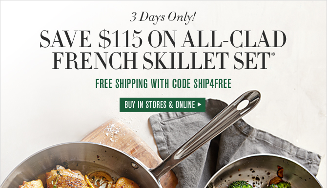 3 Days Only! -- SAVE $115 ON ALL-CLAD FRENCH SKILLET SET* -- FREE SHIPPING WITH CODE SHIP4FREE -- BUY IN STORES & ONLINE
