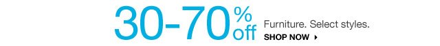 30-70% off Furniture. Select styles. shop now