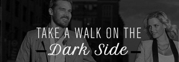 TAKE A WALK ON THE -Dark Side-