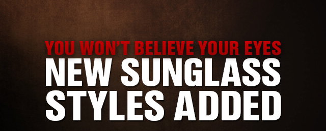 YOU OWN'T BELIEVE YOUR EYES NEW SUNGLASS STYLES ADDED