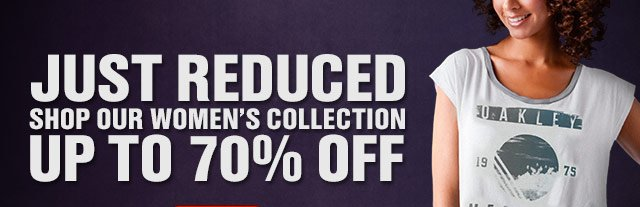 JUST REDUCED SHOP OUR WOMEN'S COLLECTION UP TO 70% OFF