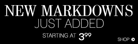 Shop New Markdowns from $3.99. Hurry, before the best deals on the best styles sell out!
