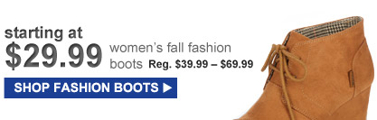 starting at $29.99 women's fall fashion boots | SHOP FASHION BOOTS
