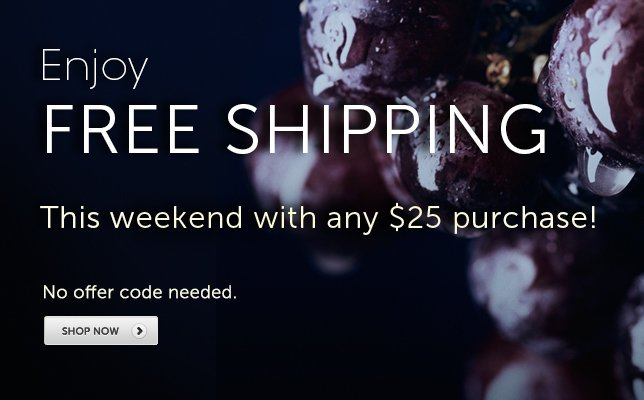 Enjoy Free Shipping this weekend with any $25 purchase!