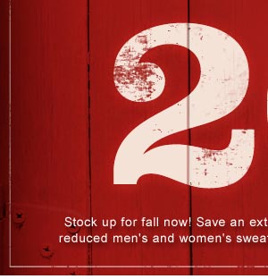 Stock up for fall now! Save an extra 20% on hundreds of already-reduced men's and women's sweaters, sweatshirts, and outerwear.
