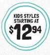 KIDS STYLES STARTING AT $12.94