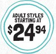 ADULT STYLES STARTING AT $24.94