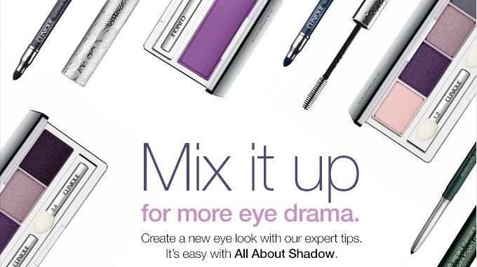 Mix it up for more eye drama. Create a new eye look with our expert tips. It's easy with All About Shadow.