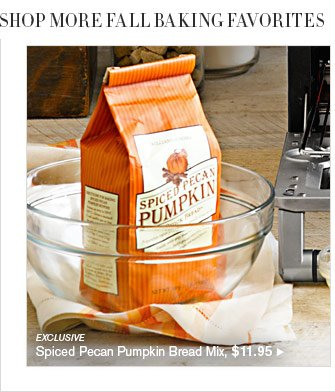 SHOP MORE FALL BAKING FAVORITES - EXCLUSIVE - Spiced Pecan Pumpkin Bread Mix, $11.95