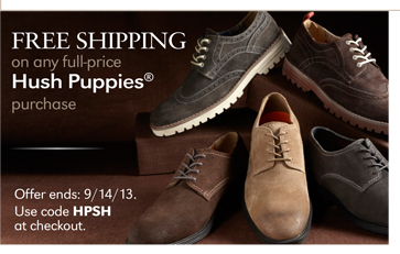 FREE SHIPPING ON ANY FULL-PRICE HUSH PUPPIES PURCHASE | OFFER ENDS: 9/14/13. USE CODE HPSH AT CHECKOUT.
