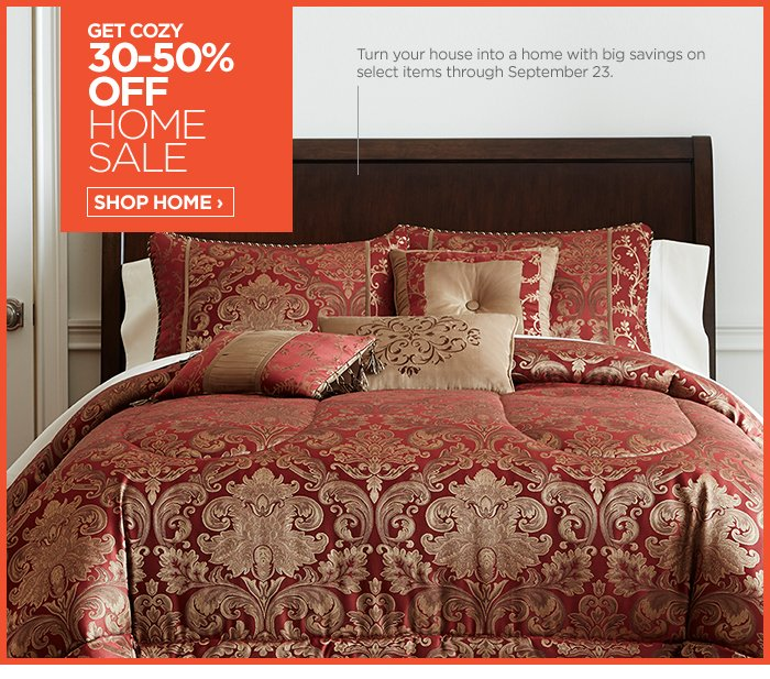GET COZY 30-50% OFF HOME SALE SHOP HOME  ›  Turn your house into a home with big savings on select items through  September 23.