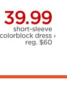 39.99 short-sleeve colorblock dress  › reg. $60