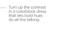 Turn up the contrast in a colorblock  dress that lets bold hues do all the talking.