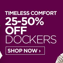 TIMELESS COMFORT 25-50% OFF DOCKERS SHOP  NOW ›