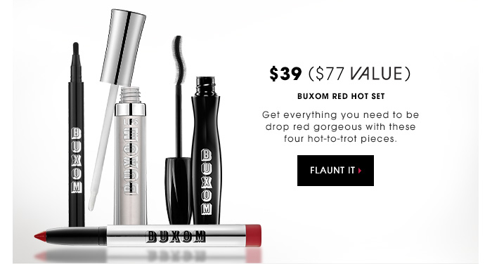$39 | $77 VALUE. Buxom Red Hot Set. Get everything you need to be drop red gorgeous with these four hot-to-trot pieces. FLAUNT IT
