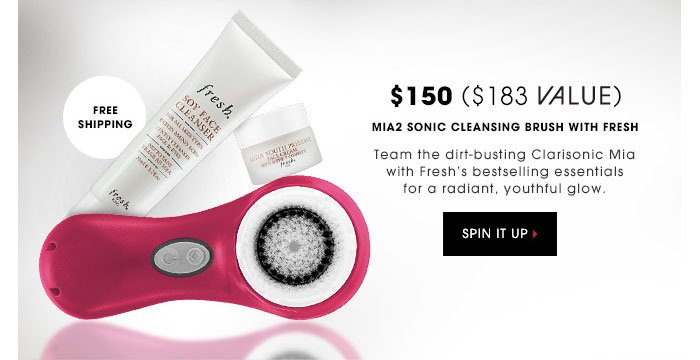 $150 | $183 VALUE. Mia2 Sonic Cleansing Brush with Fresh. Team the dirt-busting Clarisonic Mia with Fresh's bestselling essentials for a radiant, youthful glow. SPIN IT UP. Free shipping!