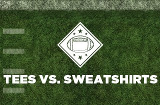 Tees VS. Sweatshirts