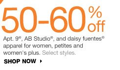 50-60% off Apt. 9, AB Studio, and daisy fuentes apparel for women, petites and women's plus. Select styles. shop now
