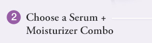 2 Choose a Serum + Moisturizer Combo