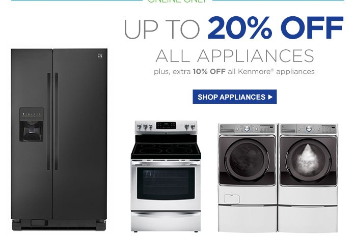 ONLINE ONLY | UP TO 20% OFF ALL APPLIANCES | plus, members get an extra 10% OFF Kenmore® $499 and up | Shop Appliances