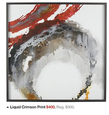 Liquid Crimson Print $400. Reg. $500.