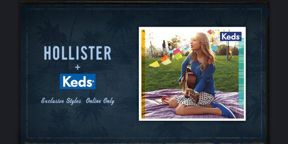 HOLLISTER + Keds     Exclusive Styles Online Only